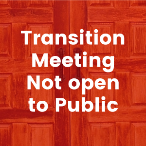 Transition Meeting Not open to Public
